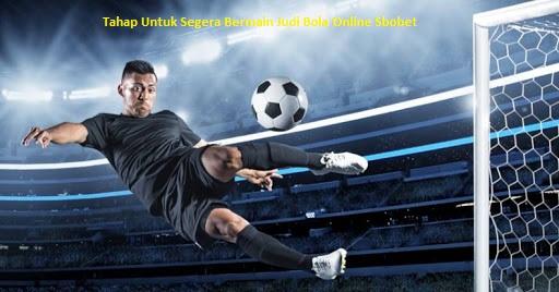 Tahap Untuk Segera Bermain Judi Bola Online Sbobet