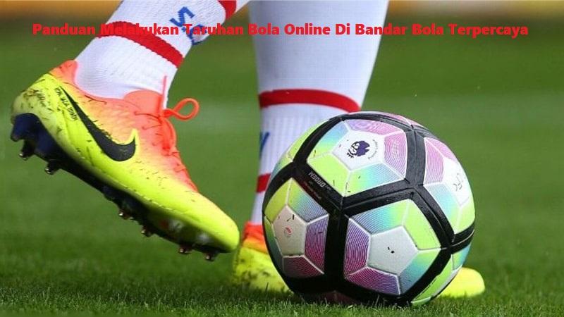 Panduan Melakukan Taruhan Bola Online
