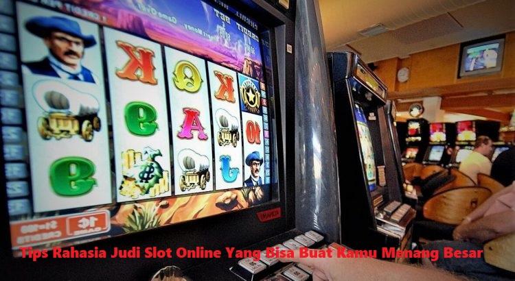 Tips Rahasia Judi Slot Online